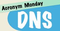 Acronym Monday: DNS