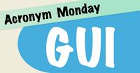 Acronym Monday: GUI