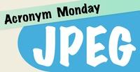 Acronym Monday: JPEG