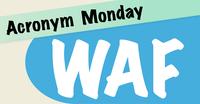 Acronym Monday: WAF