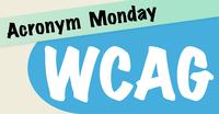 Acronym Monday: WCAG