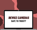 Mobile Device Cameras - Safe to Trust?