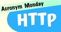Acronym Monday: HTTP