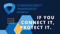 If You Connect It, Protect It - Cybersecurity Awareness Tips